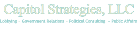 Capitol Strategies, LLC  Lobbying • Government Relations • Political Consulting  • Public Affairs